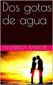 Dos gotas de agua – Anabella Bartok [ePub & Kindle]