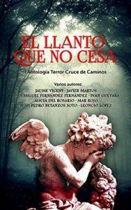 El llanto que no cesa: I Antología de Terror Cruce de Caminos –  Jaume Vicent, Javier Martos Angulo, Juan Miguel Fernández [ePub & Kindle]