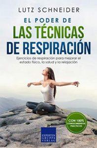 El poder de las técnicas de respiración: Ejercicios de respiración para mejorar el estado físico, la salud y la relajación – Lutz Schneider [ePub & Kindle]