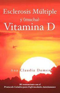 Esclerosis Múltiple y (mucha) Vitamina D: Mi tratamiento con el Protocolo Coimbra para Enfermedades Autoinmunes – Ana Claudia Domene [ePub & Kindle]
