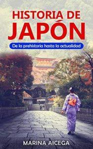 Historia de Japón: De la prehistoria hasta la actualidad – Marina Aicega [ePub & Kindle]