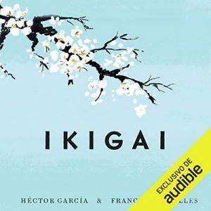 Ikigai: Los secretos de Japón para una vida larga y feliz –  Héctor García, Francesc Miralles [Narrado por Cesar Martín] [Audiolibro] [Español]