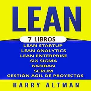LEAN: 7 Libros – Lean Startup, Lean Analytics, Lean Enterprise, Six Sigma, Gestión Ágil de Proyectos, Kanban, Scrum – Harry Altman [Narrado por Alfonso Sales] [Audiolibro] [Español]