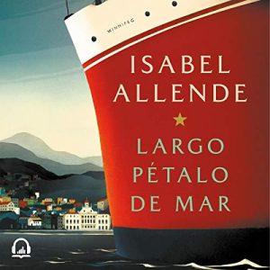 Largo pétalo de mar – Isabel Allende [Narrado por Jordi Boixaderas] [Audiolibro] [Español]