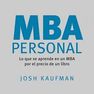 MBA Personal, Lo que se aprende en un MBA por el precio de un libro – Josh Kaufman [Narrado por Roberto Gutiérrez-Teyssier] [Audiolibro] [Español]