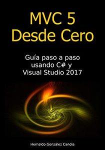 MVC 5 Desde Cero: Guía paso a paso usando C# y Visual Studio 2017 – Hernaldo Gonzalez Candia [ePub & Kindle]