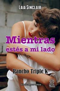 Mientras estés a mi lado (Rancho Triple K nº 5) – Laia Sinclair [ePub & Kindle]