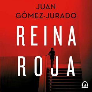 Reina roja – Juan Gómez-Jurado [Narrado por Nikki García] [Audiolibro] [Español]