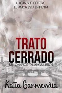 Trato Cerrado: Un matrimonio de conveniencia (Millonarios Italianos nº 1) – Katia Garmendia [ePub & Kindle]
