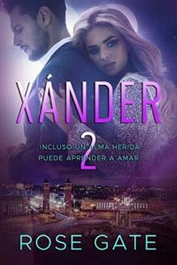 Xánder 2: Incluso un alma herida puede aprender a amar (SPEED) – Rose Gate [ePub & Kindle]