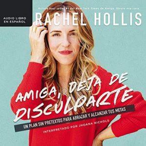 Amiga, deja de disculparte: Un plan sin pretextos para abrazar y alcanzar tus metas – Rachel Hollis [Narrado por Jhoana Nichols] [Audiolibro] [Español]