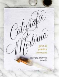 Caligrafía Moderna: Guía de práctica intensiva – Kestrel Montes [Kindle & PDF]