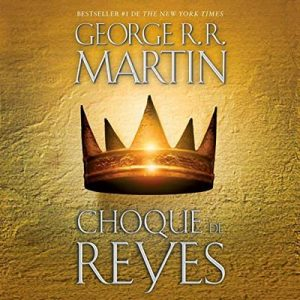 Choque de reyes: Canción de hielo y fuego, Libro 2 –  George R. R. Martin [Narrado por Victor Manuel Espinoza] [Audiolibro] [Español]