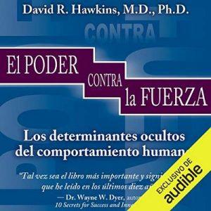 El Poder Frente A La Fuerza –  David Hawkins, Miguel Iribarren [Narrado por Nick Zamora] [Audiolibro] [Español]