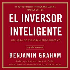 El inversor inteligente, Un libro de asesoramiento práctico – Benjamin Graham [Narrado por Juan Manuel Acuña Rodriguez] [Audiolibro] [Español]