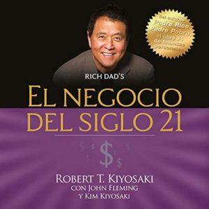 El negocio del siglo 21 – Kim Kiyosaki, Robert T. Kiyosaki, John Fleming [Narrado por Jesús Flores] [Audiolibro] [Español]