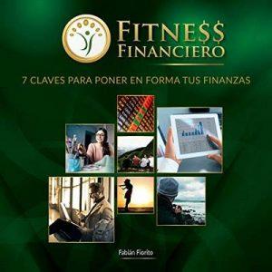 Fitness Financiero: 7 Claves Para Poner en Forma Tus Finanzas – Fabian Fiorito [Narrado por Fabian Fiorito] [Audiolibro] [Español]