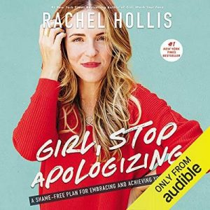 Girl, Stop Apologizing (Audible Exclusive Edition) A Shame-Free Plan for Embracing and Achieving Your Goals – Rachel Hollis [Narrado por Rachel Hollis] [Audiolibro] [English]