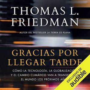 Gracias por llegar tarde – Thomas L. Friedman [Narrado por Angel del Rio] [Audiolibro] [Español]