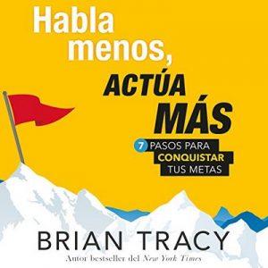 Habla menos, actúa más – Brian Tracy [Narrado por  Dave Ramos] [Audiolibro] [Español]