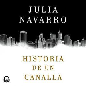 Historia de un canalla – Julia Navarro [Narrado por Alfonso Delgado] [Audiolibro] [Español]