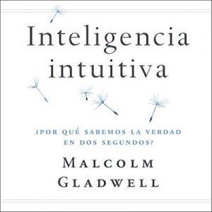 Inteligencia intuitiva: ¿Por qué sabemos la verdad en dos segundos? – Malcolm Gladwell [Narrado por Edson Matus] [Audiolibro] [Español]