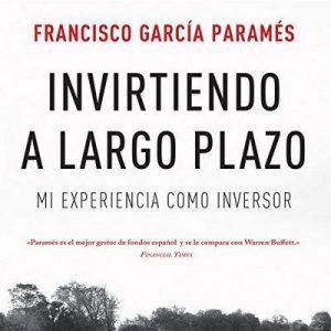 Invirtiendo a largo plazo: Mi experiencia como inversor – Sin colección 3 – Francisco García Paramés [Narrado por Juli Cantó] [Audiolibro] [Español]