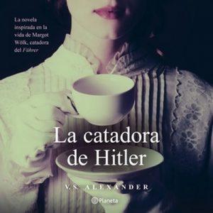 La catadora de Hitler – V.S. Alexander [Narrado por Catalina Toscano] [Audiolibro] [Español]