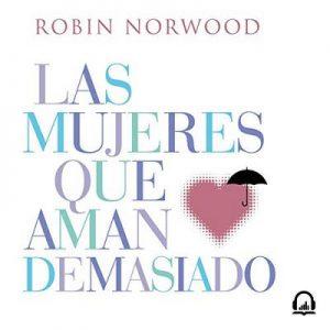 Las mujeres que aman demasiado: El best seller que ha ayudado a millones de mujeres – Robin Norwood [Narrado por Isabel Cámara] [Audiolibro] [Español]