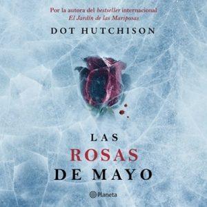 Las rosas de mayo – Dot Hutchison [Narrado por Óscar López] [Audiolibro] [Español]
