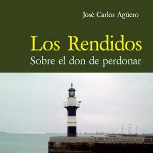 Los rendidos. Sobre el don de perdonar – José Carlos Aguero [Narrado por Antonio Raluy] [Audiolibro] [Español]