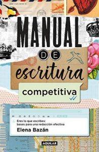 Manual de escritura competitiva: Eres lo que escribes: bases para una redacción efectiva – Elena Bazán [Kindle & PDF]