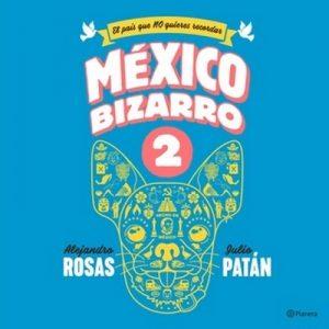 México bizarro 2 – Alejandro Rosas, Julio Patán [Narrado por Alejandro Rosas, Julio Patán] [Audiolibro] [Español]