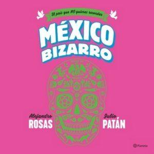 México Bizarro – Alejandro Rosas, Julio Patán [Narrado por Alejandro Rosas, Julio Patán] [Audiolibro] [Español]