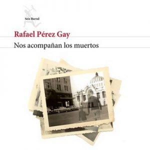 Nos acompañan los muertos – Rafael Pérez Gay [Narrado por Bernardo Ezeta] [Audiolibro] [Español]