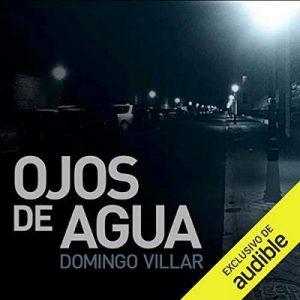 Ojos de agua – Domingo Villar [Narrado por Martin Untrojb] [Audiolibro] [Español]
