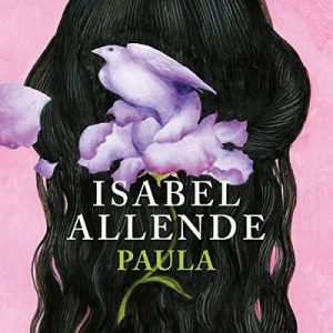 Paula – Isabel Allende [Narrado por Javiera Gazitua, Isabel Allende] [Audiolibro] [Español]
