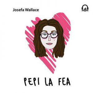 Pepi la fea – Josefa Wallace [Narrado por Sharon Cohen] [Audiolibro] [Español]