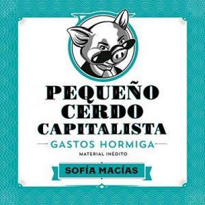 Pequeño Cerdo Capitalista: Gastos hormiga – Sofía Macías [Narrado por Sofía Macías] [Audiolibro] [Español]