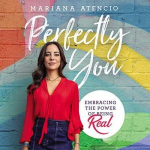 Perfectly You: Embracing the Power of Being Real – Mariana Atencio [Narrado por Mariana Atencio, Chloe Malaise, Maria Salinas] [Audiolibro] [English]