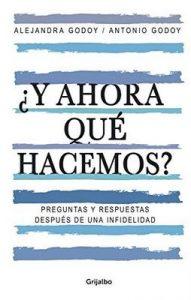¿Y ahora qué hacemos?: Preguntas y respuestas después de una infidelidad – Alejandra Godoy Haeberle [ePub & Kindle]