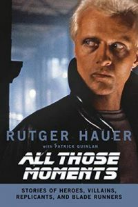 All Those Moments: Stories of Heroes, Villains, Replicants, and Blade Runners – Rutger Hauer, Patrick Quinlan [ePub & Kindle] [English]
