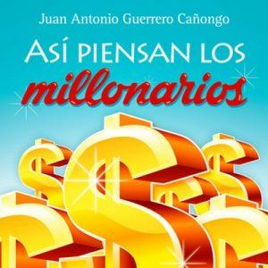 Así piensan los millonarios – Juan Antonio Guerrero [Narrado por Estafanie Herrera] [Audiolibro] [Español]