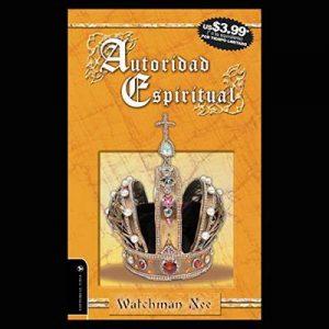Autoridad Espiritual – Watchman Nee [Narrado por  Roberto Porras] [Audiolibro] [Español]