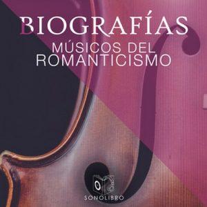 Biografías – Músicos del romanticismo – Heberto Gamero [Narrado por Pablo López] [Audiolibro] [Español]