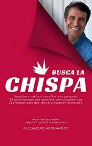Busca la Chispa: Descubre el modelo científico para persuadir – Alejandro Hernández Seijo [ePub & Kindle]