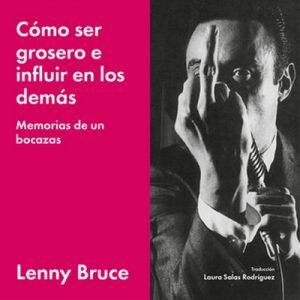 Cómo ser grosero e influir en los demás – Lenny Bruce [Narrado por Luís García] [Español] [Audiolibro]