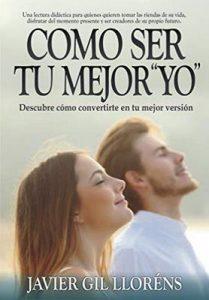 Cómo ser tu mejor «yo»: Descubre cómo convertirte en tu mejor versión (con motivación y confianza) – Javier Gil Lloréns [ePub & Kindle]