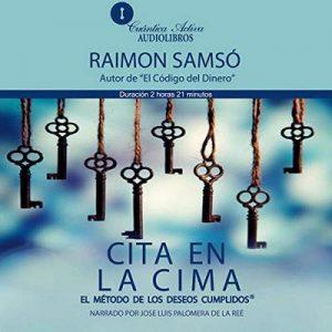 Cita en la Cima, El método de los deseos cumplidos – Raimon Samsó [Narrado por Jose Luis Palomera de la Reé] [Audiolibro] [Español]