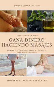 Colección de la serie Gana Dinero Haciendo Masajes: Relajante, Reductivo, Drenaje Linfático, Depilación con cera – Monserrat Alfaro Barrantes [Kindle & PDF]
